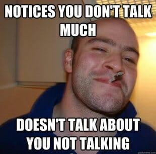 Good guy Greg talk much