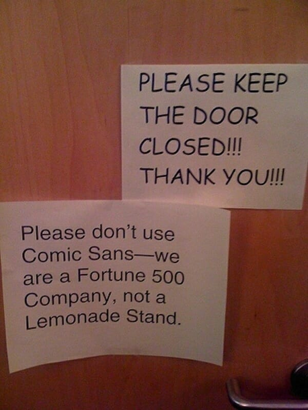 Please keep the door closed!!! Thank you!!! - Please don't use Comic Sans - we are a fortune 500 Company, not a lemonade stand.