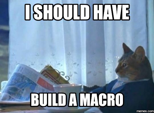 I should have built a macro