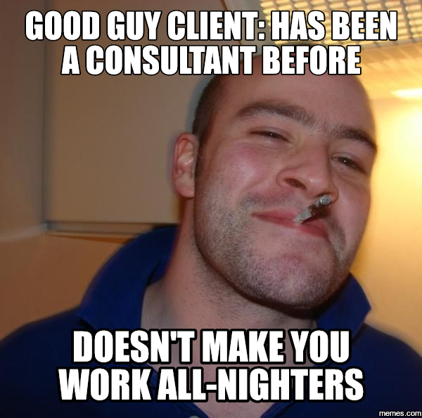 Goog guy client: Has been a consultant before - doesn't make you work all-nighters