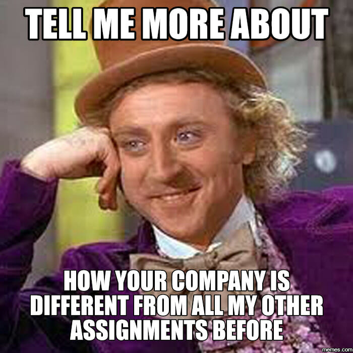 Tell me more about how your company is different from all my other assignments before