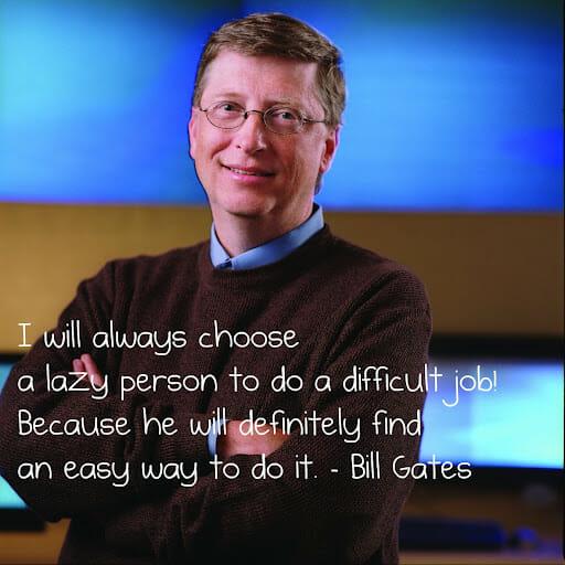 Bill Gates will always hire lazy people.